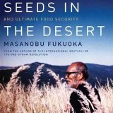 sowing-seeds-in-the-desert-natural-farming-global-restoration-and-ultimate-food-security